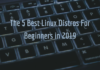 Best Linux Distros for beginners
