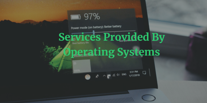 Services Provided By Operating Systems