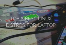 Top 5 Best Linux Distros For Laptop