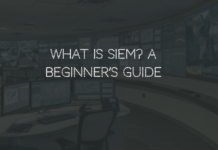What is Security Information and Event Management (SIEM) Tool A Beginner's Guide