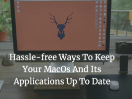 Hassle-free Ways To Keep Your MacOs And Its Applications Up To Date